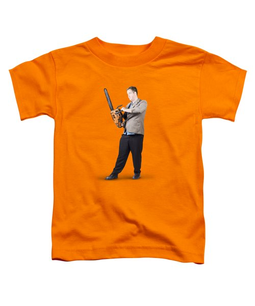 Businessman Holding Portable Chainsaw Toddler T-Shirt