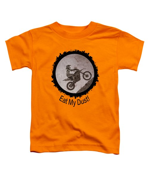Eat My Dust Toddler T-Shirt