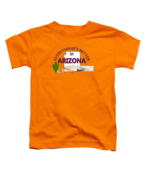 Everything's Better In Arizona Toddler T-Shirt