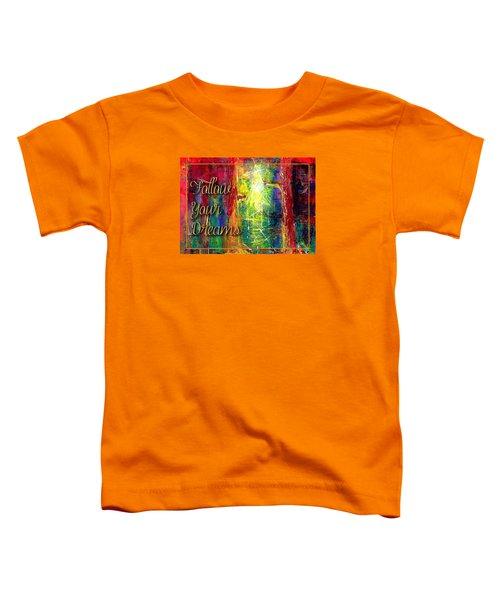 Follow Your Dreams Toddler T-Shirt