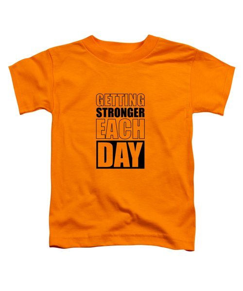 Getting Stronger Each Day Gym Motivational Quotes Poster Toddler T-Shirt