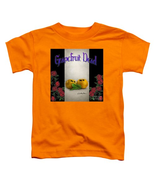 Grapefruit Dead... Toddler T-Shirt