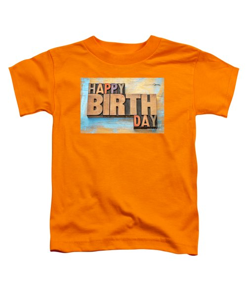 Happy Birthday Word Abstract In Wood Type  Toddler T-Shirt