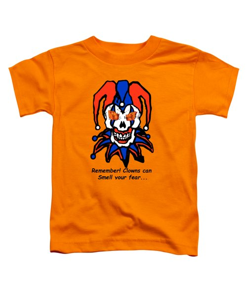 Remember Clowns Can Smell Your Fear Toddler T-Shirt