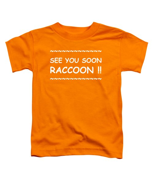 See You Soon Raccoon Toddler T-Shirt by Michelle Saraswati