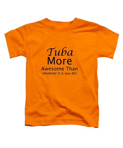 Tubas More Awesome Than You 5561.02 Toddler T-Shirt