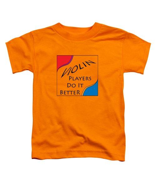 Violin Players Do It Better 5656.02 Toddler T-Shirt