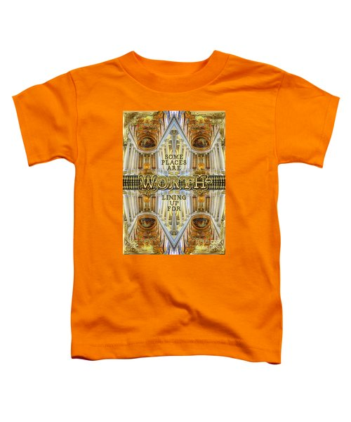 Worth Lining Up For Versailles Palace Chapel Paris Toddler T-Shirt