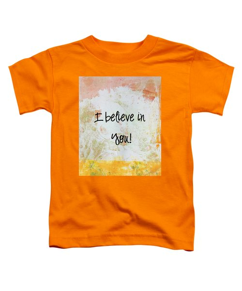 I Believe In You Toddler T-Shirt