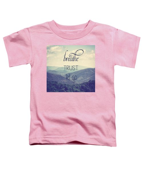 Breathe Trust Let Go Toddler T-Shirt