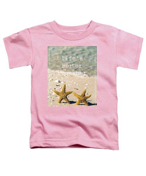 Life's Better Together Toddler T-Shirt