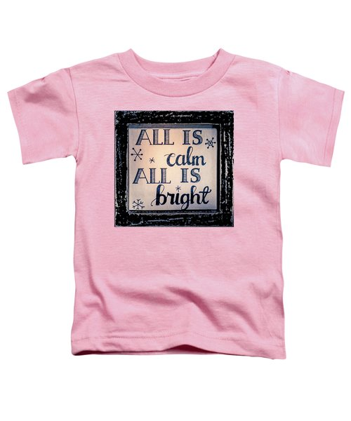 All Is Calm Toddler T-Shirt