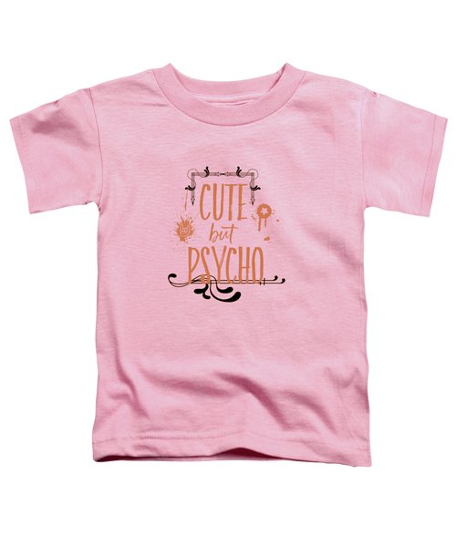 Cute But Psycho Toddler T-Shirt