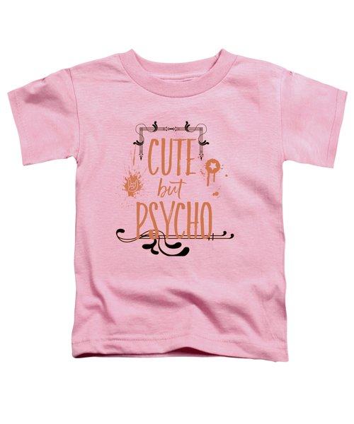 Cute But Psycho Toddler T-Shirt