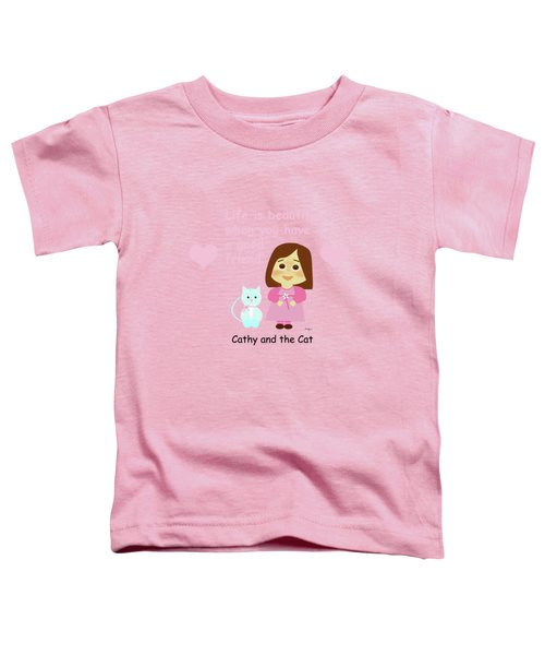 Cathy And The Cat Life Is Beautiful Toddler T-Shirt