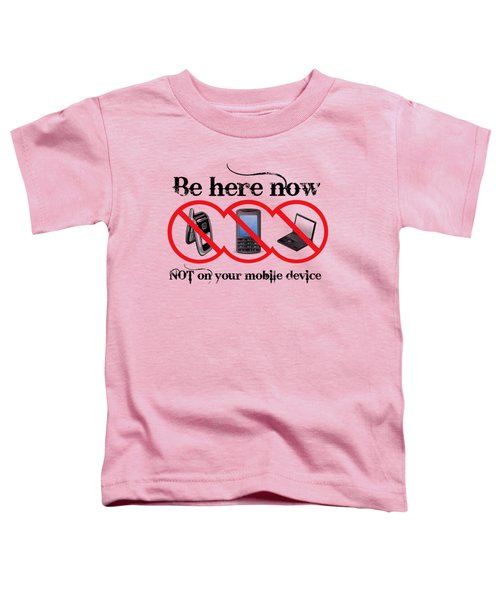 Be Here Now Toddler T-Shirt