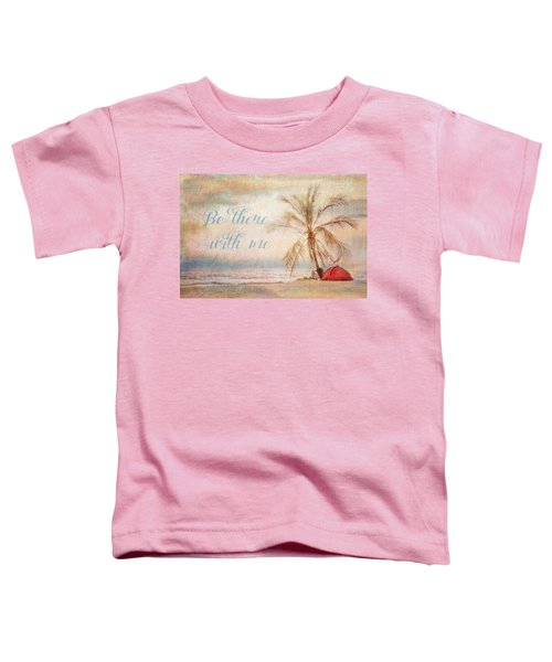 Be There With Me Toddler T-Shirt