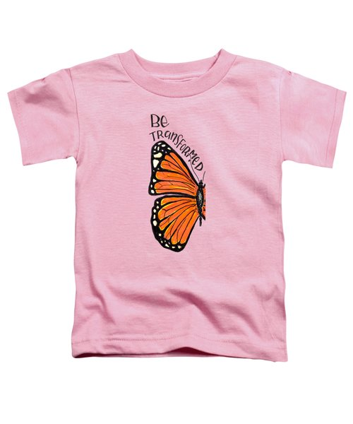 Be Transformed Toddler T-Shirt