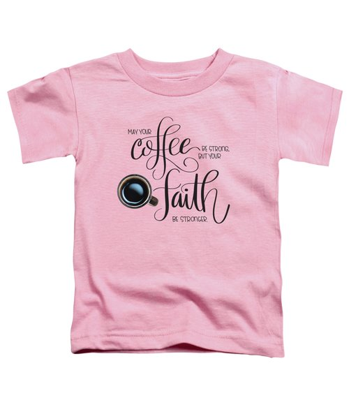 Coffee And Faith Toddler T-Shirt