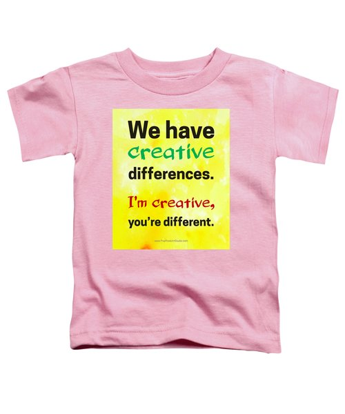 Creative Differences Quote Art Toddler T-Shirt