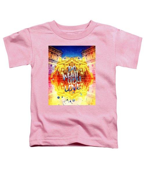 Do What You Love Paris Music Opera Garnier  Toddler T-Shirt