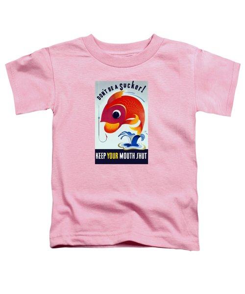 Don't Be A Sucker - Keep Your Mouth Shut Toddler T-Shirt