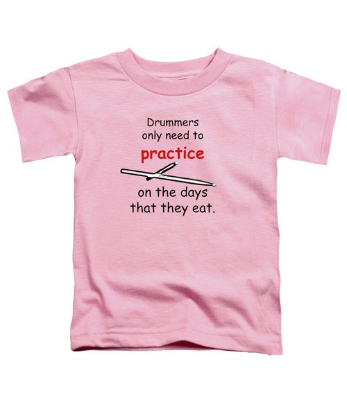 Drummers Practice When The Eat Toddler T-Shirt