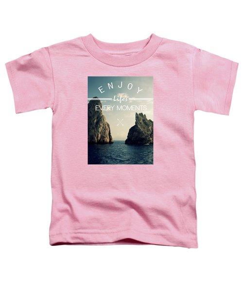 Enjoy Life Every Momens Toddler T-Shirt by Mark Ashkenazi