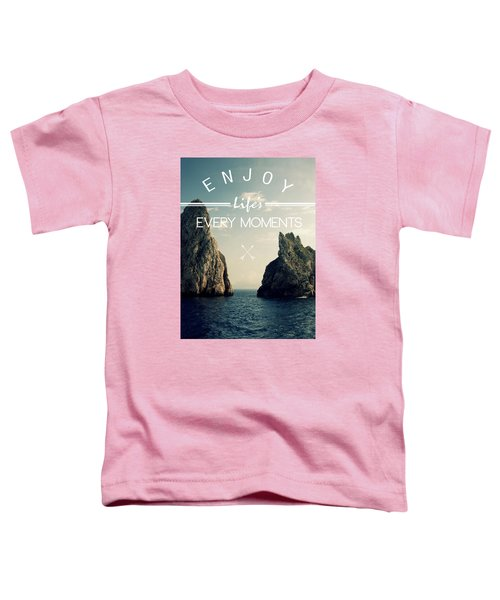 Enjoy Life Every Momens Toddler T-Shirt