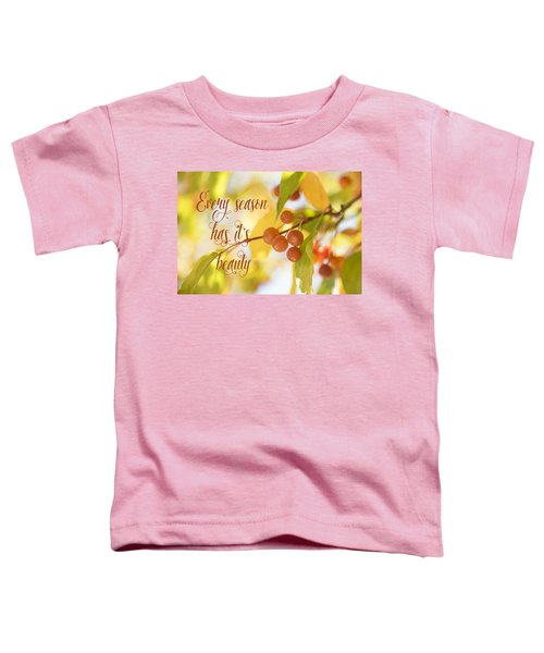 Every Season Has It's Beauty Toddler T-Shirt