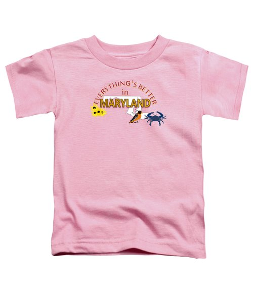Everything's Better In Maryland Toddler T-Shirt by Pharris Art