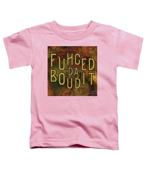 Gold Fuhgeddaboudit Toddler T-Shirt