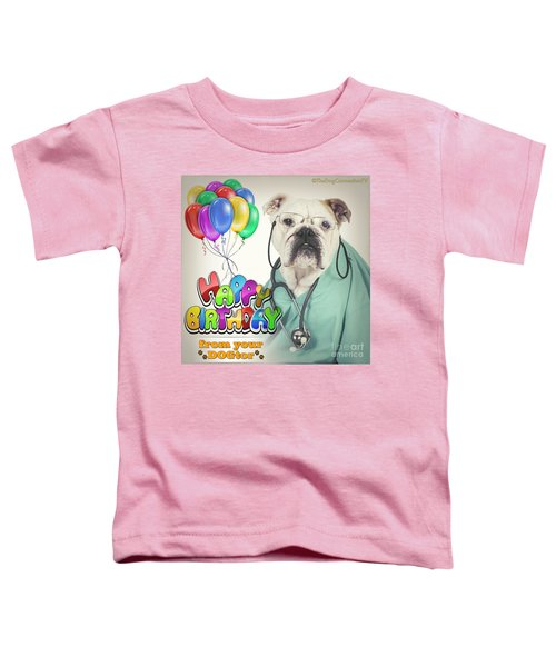 Happy Birthday From Your Dogtor Toddler T-Shirt