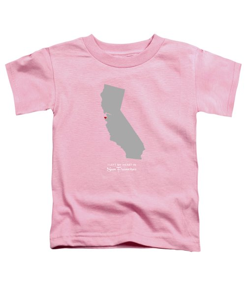 I Left My Heart In Sf Toddler T-Shirt