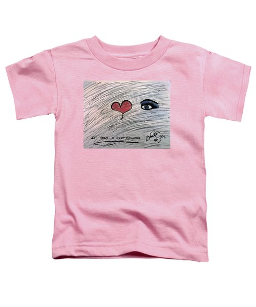 If Only.....i Wait Patiently Toddler T-Shirt
