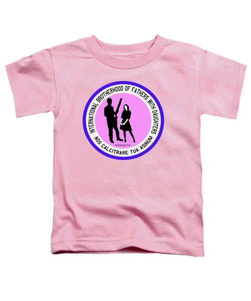 International Brotherhood Of Fathers With Daughters Toddler T-Shirt
