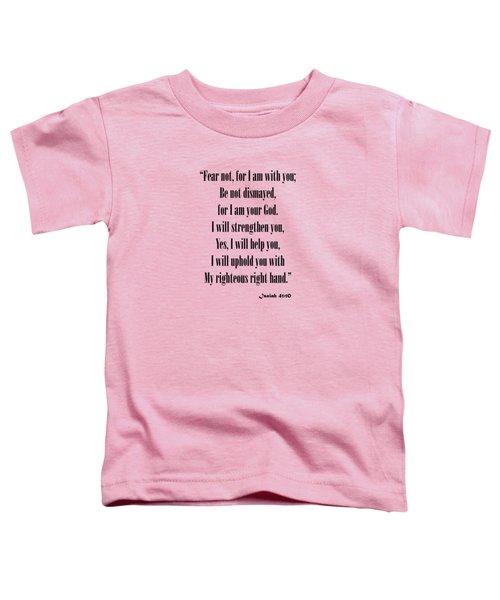 Isaiah 41 10 Fear Not Toddler T-Shirt
