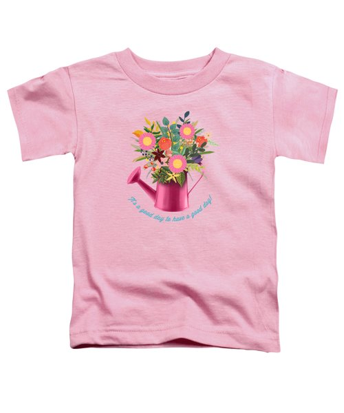 It Is A Good Day To Have A Good Day Toddler T-Shirt