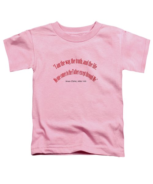 John 14 6 I Am The Way, The Truth, And The Life A Bible Verse Scripture Of Faith And Salvation Fro Toddler T-Shirt