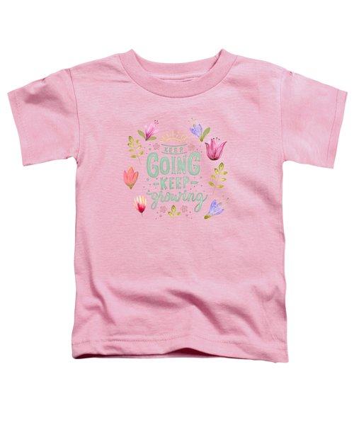 Keep Going Keep Growing Toddler T-Shirt