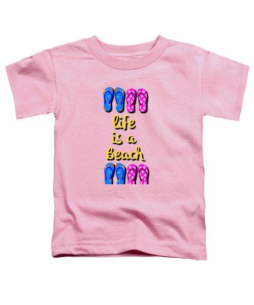 Life Is A Beach Design Toddler T-Shirt by Edward Fielding