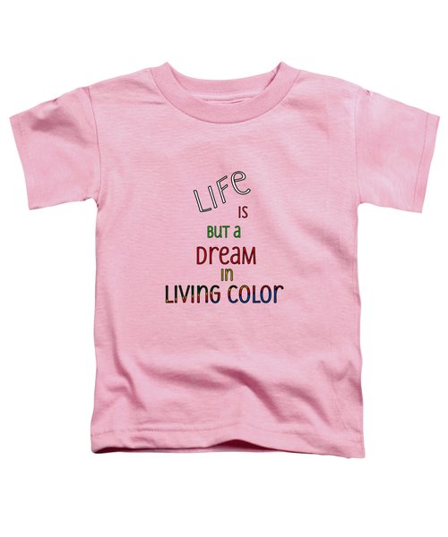 Life Is But A Dream Toddler T-Shirt