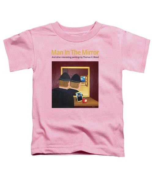 Man In The Mirror T-shirt Toddler T-Shirt