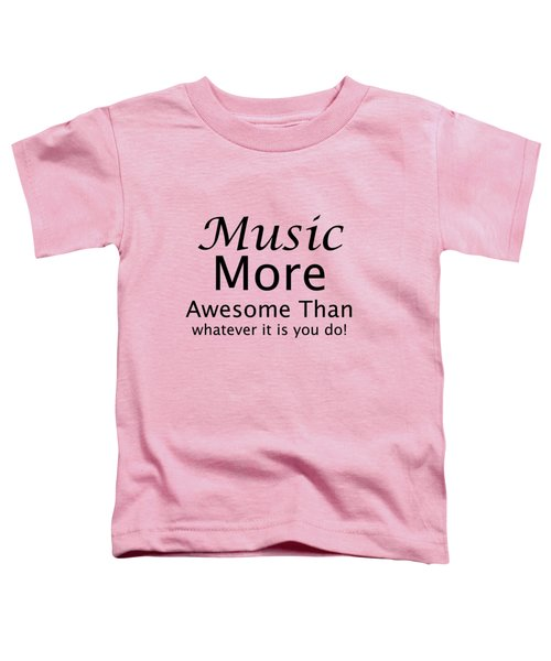 Music More Awesome Than You 5569.02 Toddler T-Shirt by M K  Miller
