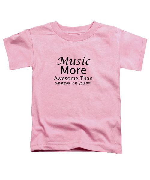 Music More Awesome Than You 5569.02 Toddler T-Shirt