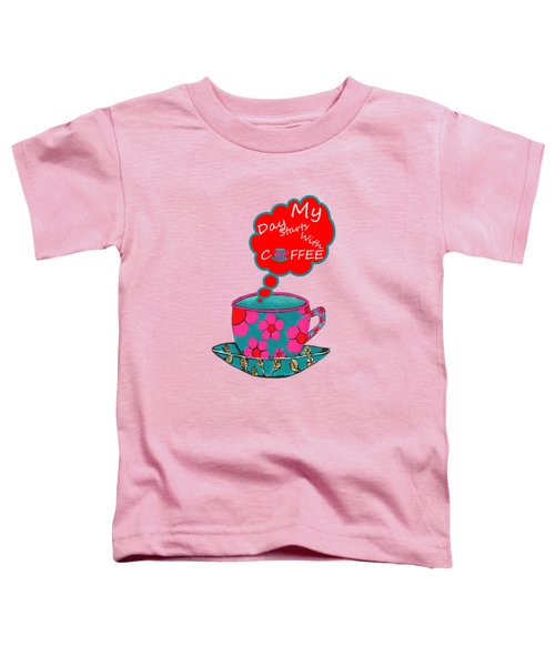 My Day Starts With Coffee - Beverage Toddler T-Shirt