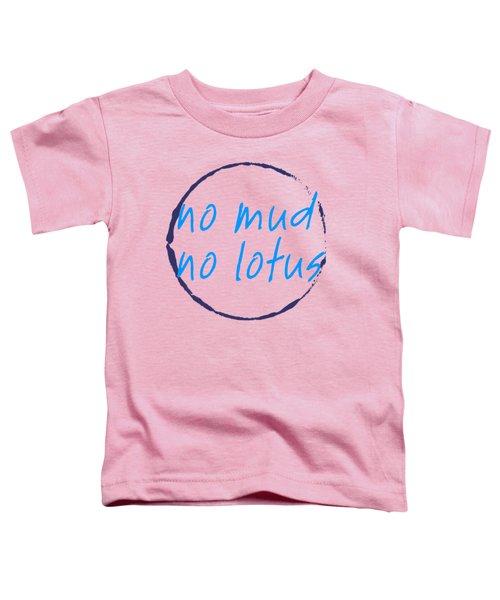 No Mud No Lotus Green Toddler T-Shirt