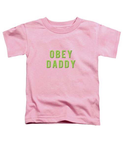 Toddler T-Shirt featuring the mixed media Obey Daddy by TortureLord Art