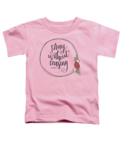 Pray Without Ceasing Wreath Toddler T-Shirt