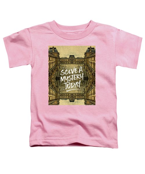 Solve A Mystery Today Louvre Museum Paris France Toddler T-Shirt